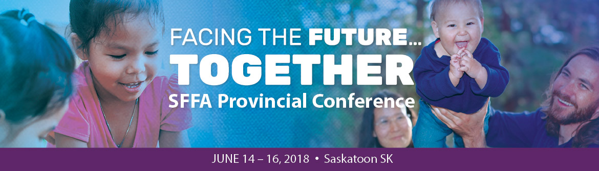 2018 Saskatchewan Foster Families Association Conference, June 15-16, Saskatoon SK