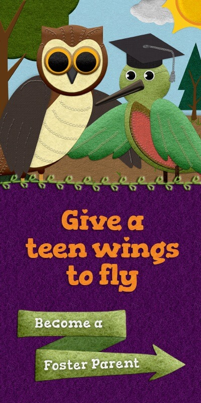 Give a Teen Wings to Fly. Become a Foster Parent
